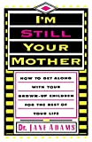 Image of I'm Still Your Mother: How To Get Along With Your Grown-Up Children For The Rest Of Your Life