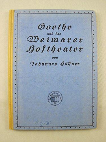 Goethe und das Weimarer Hoftheater. Mit vielen Bildern nach alten Vorlagen