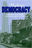 Making Democracy: LEADERSHIP, CLASS, GENDER, AND POLITICAL PARTICIPATION IN THAILAND