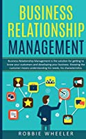 Business Relationship Management: Relationship Management is the solution for getting to know your customers and developing your business