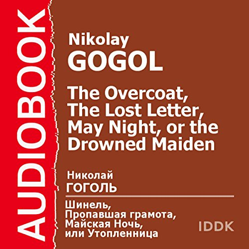 The Overcoat, The Lost Letter, and May Night, or the Drowned Maiden [Russian Edition]                   By:                                                                                                                                 Nikolai Gogol                               Narrated by:                                                                                                                                 Piotr Korshunkov                      Length: 3 hrs and 19 mins     1 rating     Overall 5.0