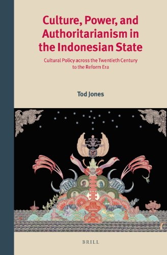 Culture, Power, and Authoritarianism in the Indonesian State: Cultural Policy Across the Twentieth Century to the Reform Era (Verhandelingen Van Het ... Southeast Asia Mediated, 3, Band 287)