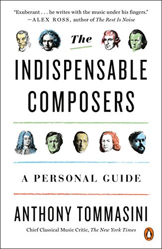 Compare Textbook Prices for The Indispensable Composers: A Personal Guide PENGUIN BOOKS Illustrated Edition ISBN 9780143111085 by Tommasini, Anthony