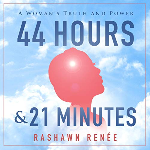 Couverture de 44 Hours & 21 Minutes: A Woman's Truth and Power