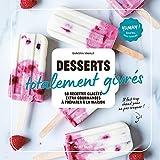 Desserts totalement givrés: 50 recettes glacées ultra-gourmandes à préparer à la maison