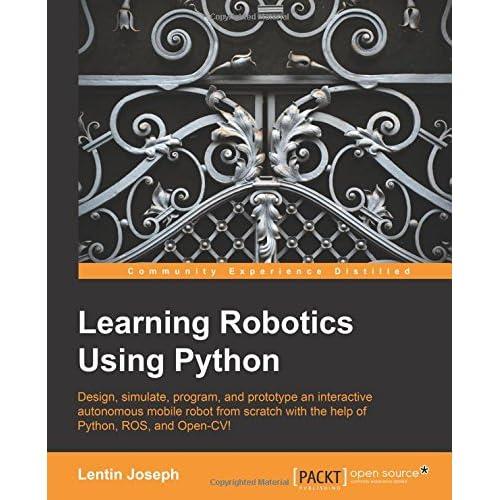 Learning Robotics Using Python: Design, simulate, program