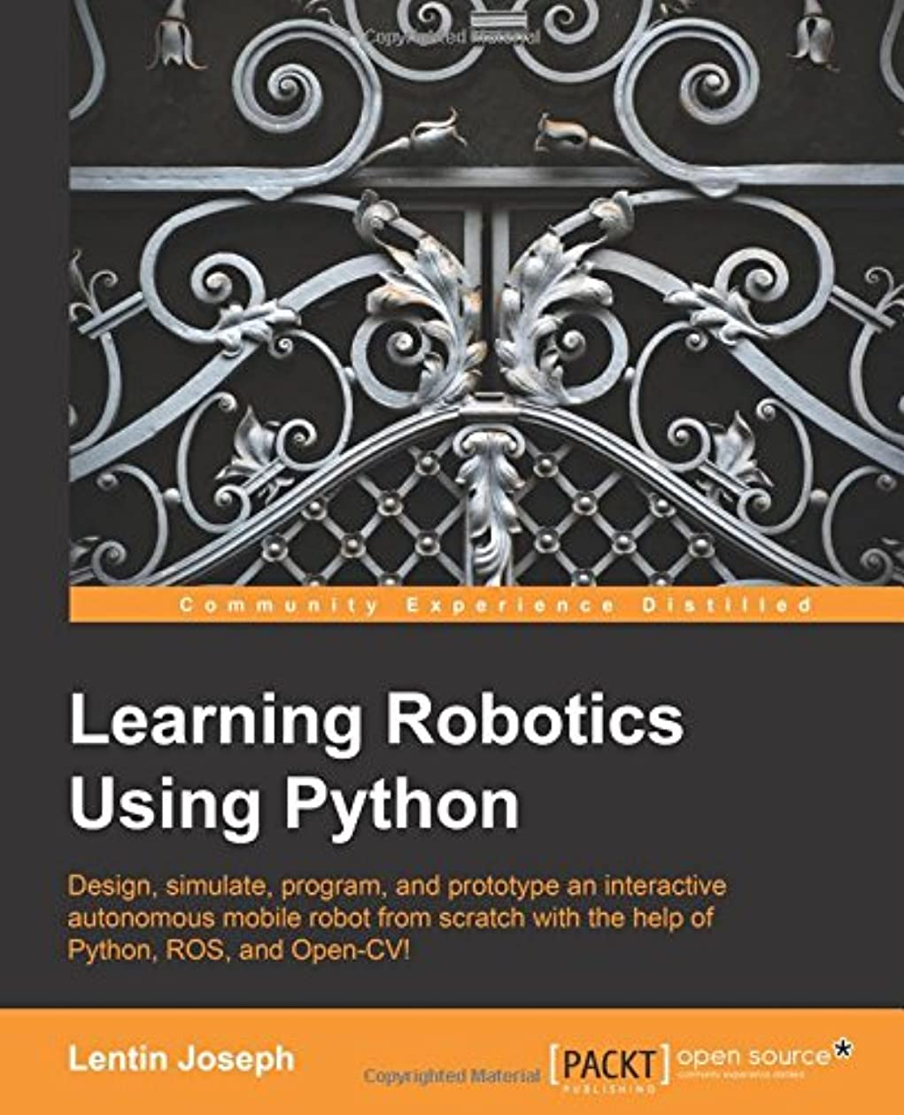 見積りセラフエコーLearning Robotics Using Python: Design, Simulate, Program, and Prototype an Interactive Autonomous Mobile Robot from Scratch With the Help of Phyton, Ros, and Open-cv!