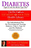 Diabetes: Fight It with the Blood Type Diet: The Individualized Plan for Preventing and Treating Diabetes (Type I, Type II) and Pre-Diabetes (Eat Right 4 Your Type)