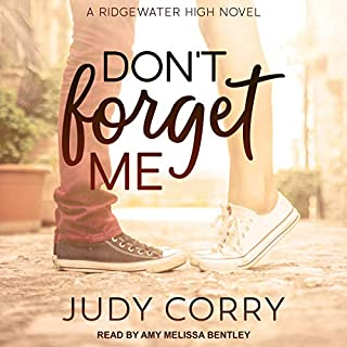 Don't Forget Me     Ridgewater High Romance Series, Book 2              Written by:                                                                                                                                 Judy Corry                               Narrated by:                                                                                                                                 Amy Melissa Bentley                      Length: 9 hrs and 31 mins     Not rated yet     Overall 0.0