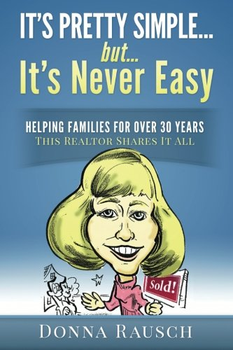 It's pretty simple....but, it's never easy: Helping Families For Over 30 Years, This Realtor Shares It All