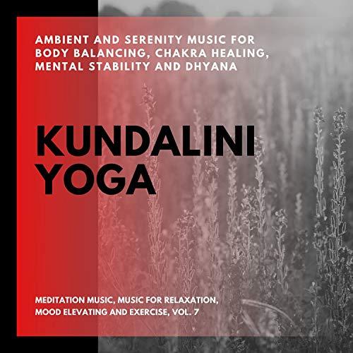 Kundalini Yoga (Ambient And Serenity Music For Body Balancing, Chakra Healing, Mental...