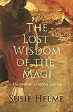 The Lost Wisdom of the Magi: the memoirs of Sophia Zealotes