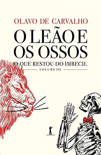 O Leão e os Ossos: o que Restou do Imbecil (Volume 3)