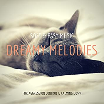 Dreamy Melodies - Soft & Easy Music For Aggression Control & Calming Down