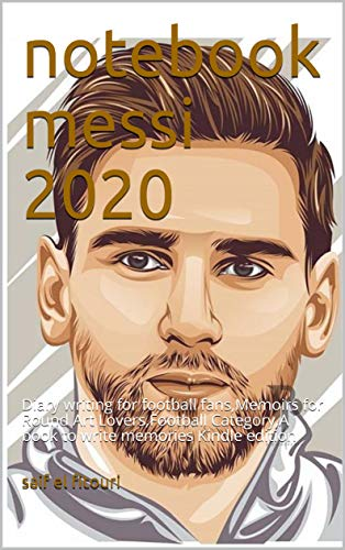 notebook  messi 2020: Diary writing for football fans,Memoirs for Round Art Lovers,Football Category,A book to write memories Kindle edition (English Edition)