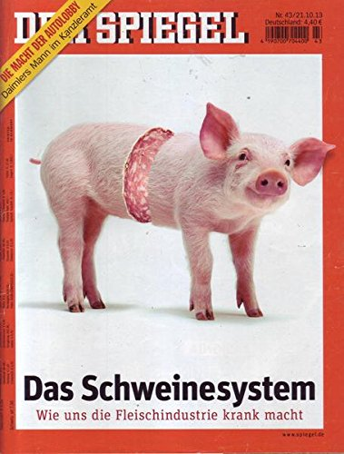 Der Spiegel Nr. 43/2013 21.10.2013 Das Schweinesystem Wie uns die Fleischindustrie krank macht
