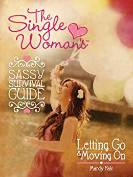 The Single Woman's Sassy Survival Guide: Letting Go and Moving On by [Mandy Hale]