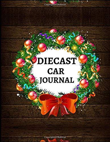 DIECAST CAR JOURNAL: Notebook To Keep Track Of Your Collection - Automobile Customization Collecting Journal | Buyers | Motor Sports | Vintage Vehicles | Trucks and Trains (Car collection Log)
