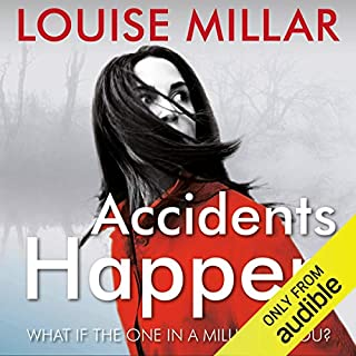 Accidents Happen                   By:                                                                                                                                 Louise Millar                               Narrated by:                                                                                                                                 Clare Corbett                      Length: 11 hrs and 54 mins     183 ratings     Overall 4.0
