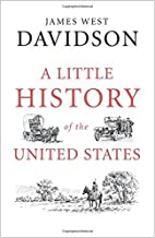 A Little History of the United States (Little Histories) by James West Davidson (2015-09-15)
