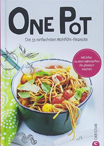 One Pot Pasta: Koch dich glücklich – One Pot. Expresskochen mit nur 1 Topf oder 1 Pfanne. 55 Rezepte für One Pot Wonders. Ein Kochbuch mit genialen One-Pot-Gerichten.