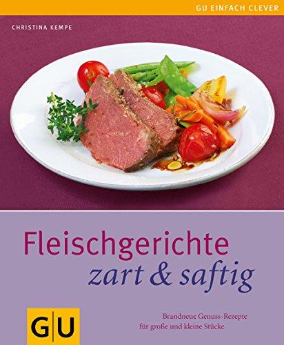 Fleischgerichte zart & saftig. Brandneue Genuss-Rezepte für große und kleine Stücke (Einfach clever)
