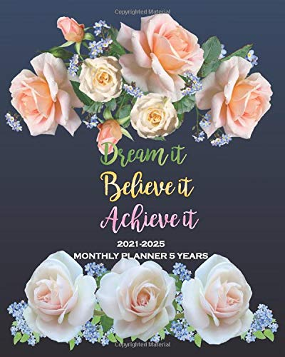 2021-2025 Monthly Planner 5 Years-Dream it, Believe it, Achieve it: Five Year Planner 2021-2025 with Yearly and Monthly Goals|60 Months Calendar with ... Navy with Cute Flowers Art Cover