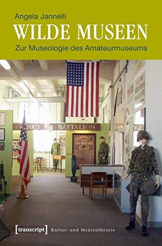 Wilde Museen: Zur Museologie des Amateurmuseums (Kultur- und Medientheorie)