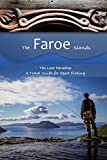 The Faroe Islands: The Last Paradise, A Travel Guide for Sport Fishing