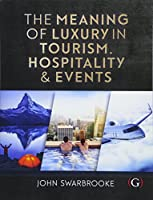 The Meaning of Luxury in Tourism, Hospitality and Events