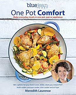 One Pot Comfort: Make Everyday Meals in One Pot, Pan or Appliance (The Blue Jean Chef Book 7) by [Meredith Laurence]