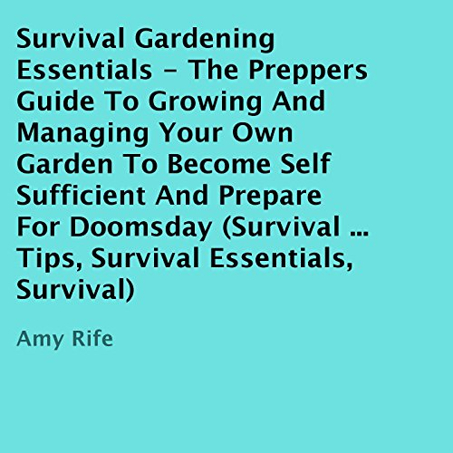 Survival Gardening Essentials: the Preppers Guide to Growing and Managing Your Own Garden to Become Self-Sufficient and Prepare for Doomsday audiobook cover art
