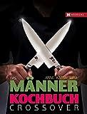 Das Männerkochbuch – Crossover: Grenzenlos kochen!