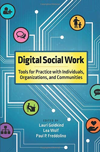 Digital Social Work: Tools for Practice with Individuals, Organizations, and Communities