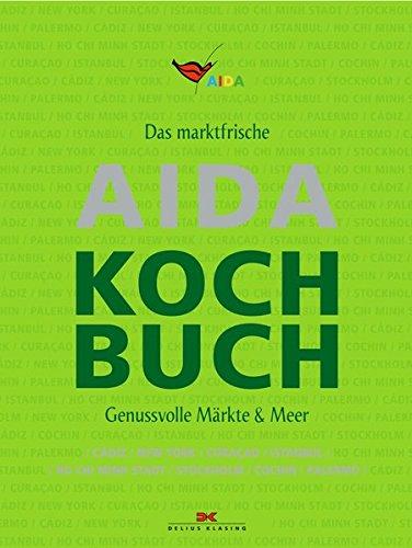Das marktfrische AIDA Kochbuch: Genussvolle Märkte & Meer