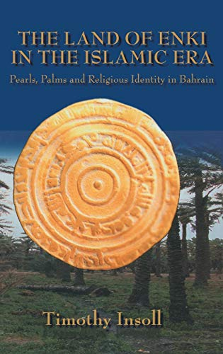 Land Of Enki In The Islamic Era: Pearls, Palsms and Religious Identity in Bahrain