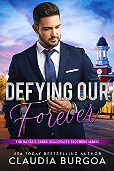 Defying Our Forever (The Baker's Creek Billionaire Brothers Book 3) by [Claudia Burgoa]