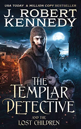 The Templar Detective and the Lost Children (The Templar Detective Thrillers Book 7) by [J. Robert Kennedy]