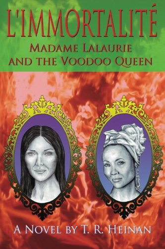 Book: L'Immortalite - Madame Lalaurie and the Voodoo Queen by T.R. Heinan