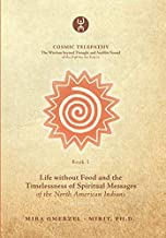 Life without Food and the Timelessness of Spiritual Messages of the North American Indians (COSMIC TELEPATHY)