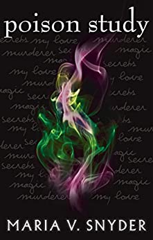 Poison Study (The Chronicles of Ixia, Book 1) (The Chronicles Of Ixia Series) by [Maria V. Snyder]