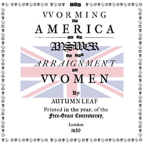 The Worming of America: Or, an Answer to the Arraignment of Women: London Edition cover art