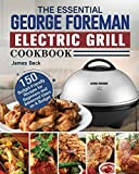 The Essential George Foreman Electric Grill Cookbook: 150 Budget-Friendly Recipes for Beginners and Advanced Users on A Budget