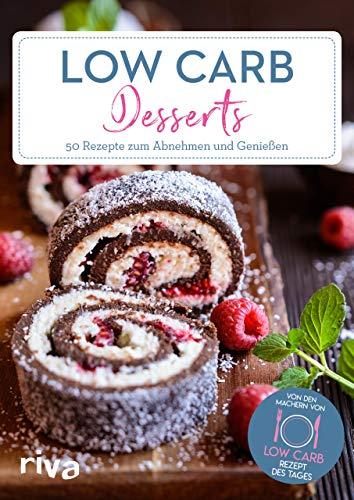 Low-Carb-Desserts: 50 Rezepte zum Abnehmen und Genießen