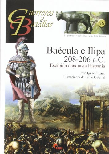 Baecula e ilipa 208-206 a.c. - escipion conquista hispania (Guerreros Y Batallas)