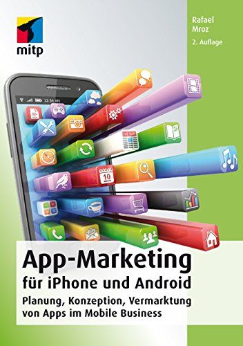 App-Marketing für iPhone und Android: Planung, Konzeption, Vermarktung von Apps im...