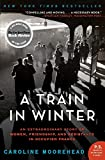 A Train in Winter: An Extraordinary Story of Women, Friendship, and Resistance in Occupied France (The Resistance Quartet, 1)
