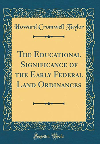 The Educational Significance of the Early Federal Land Ordinances (Classic Reprint)