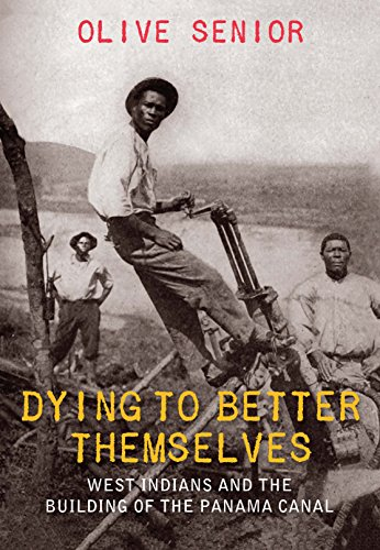 Compare Textbook Prices for Dying to Better Themselves: West Indians and the Building of the Panama Canal 1st Edition ISBN 9789766404574 by Senior, Olive