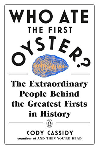Who Ate the First Oyster?: The Extraordinary People Behind the Greatest Firsts in History (English Edition)
